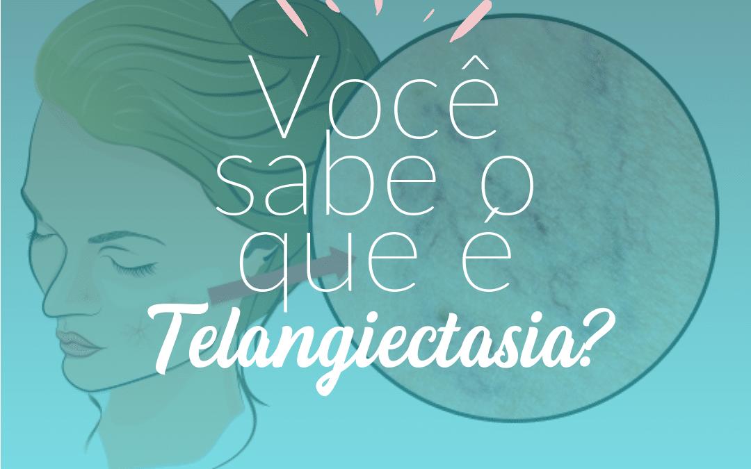 Você sabe o que é Telangiectasias?