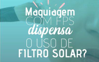 Maquiagem com FPS dispensa o uso do Filtro solar?