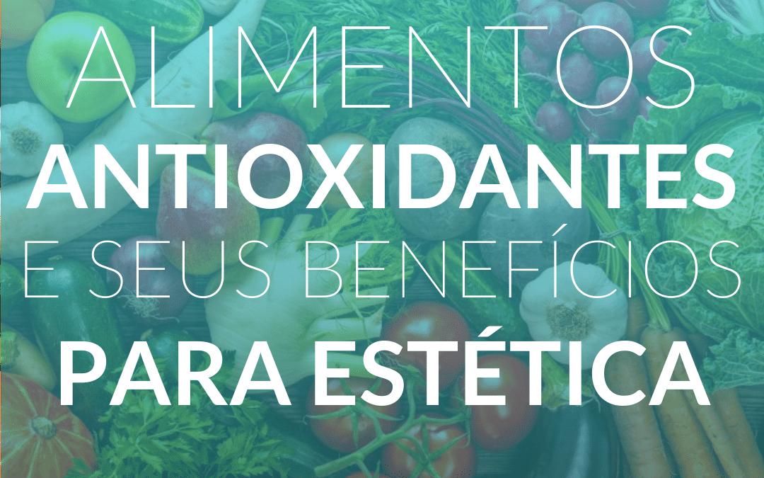 Alimentos antioxidantes e seus benefícios para estética