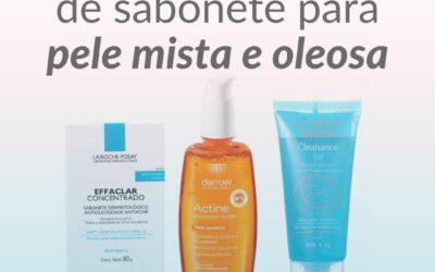 Sugestão de sabonetes para pele mista e oleosa