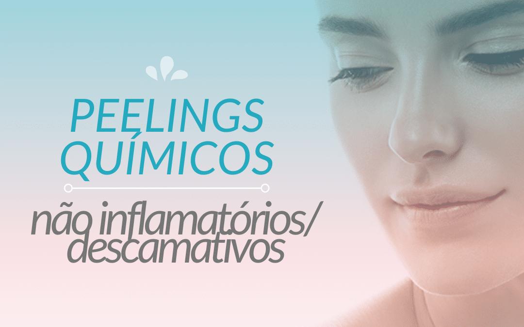 Peelings Químicos – Não inflamatórios/descamativos