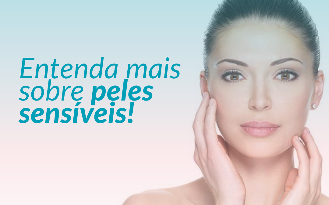 Entenda mais sobre peles sensíveis